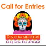 CALL FOR ENTRIES • 30th Annual Día de los Muertos